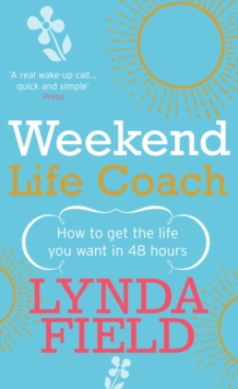 Image for Weekend life coach  : how to get the life you want in 48 hours