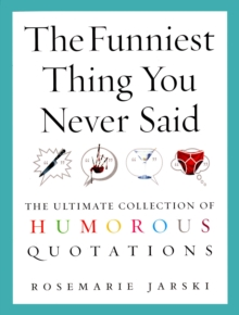 Image for The funniest thing you never said  : the ultimate collection of humorous quotations