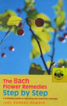 Image for The Bach flower remedies step by step  : a complete guide to selecting and using the remedies