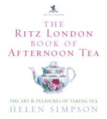 Image for The Ritz London book of afternoon tea  : the art & pleasures of taking tea