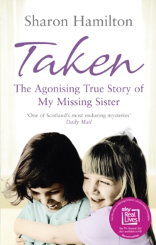 Image for Taken  : the agonising true story of my missing sister