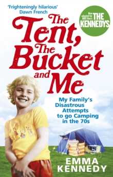 Image for The tent, the bucket and me  : my family's disastrous attempts to go camping in the 70s
