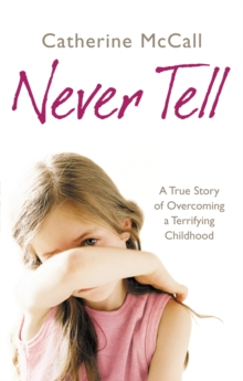 Image for Never tell  : a true story of overcoming a terrifying childhood