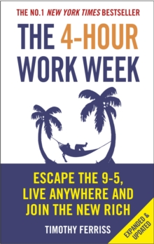 The 4-Hour Work Week : Escape the 9-5, Live Anywhere and Join the New Rich - Ferriss, Timothy (Author)