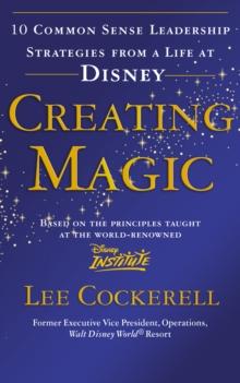 Image for Creating magic  : 10 common sense leadership strategies from a life at Disney