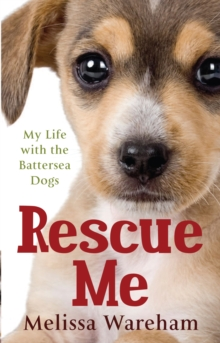 Image for Rescue me  : my life with the Battersea dogs