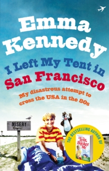 Image for I left my tent in San Francisco  : my disastrous attempt to cross the USA in the 80s