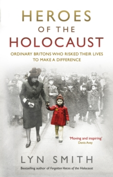 Heroes of the Holocaust  : ordinary Britons who risked their lives to make a difference - Smith, Lyn