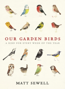 Our garden birds  : a bird for every week of the year - Sewell, Matt