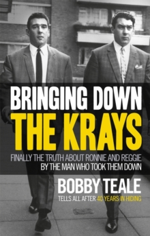 Image for Bringing down the Krays  : finally the truth about Ronnie and Reggie by the man who took them down
