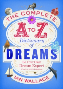 Image for The complete A to Z dictionary of dreams  : be your own dream expert