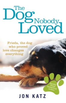 Image for The dog nobody loved  : Frieda, the dog who proved love changes everything