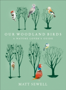 Our woodland birds  : a nature lover's guide - Sewell, Matt