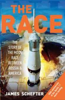 The race  : the definitive story of America's battle to beat Russia to the moon - Schefter, James