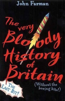 Image for The very bloody history of Britain  : (without the boring bits!): The last bit