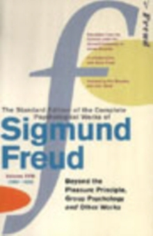 Image for The standard edition of the complete psychological works of Sigmund FreudVol. 18, (1920-1922): Beyond the pleasure principle, group psychology and other works