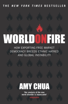 Image for World on fire  : how exporting free market democracy breeds ethnic hatred and global instability