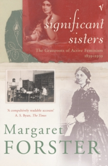 Significant sisters  : the grassroots of active feminism 1839-1939 - Forster, Margaret