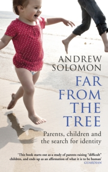 Image for Far from the tree  : parents, children and the search for identity