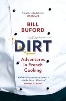 Dirt  : adventures in French cooking - Buford, Bill