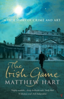 Image for The Irish game  : a true story of crime and art