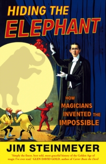 Image for Hiding the elephant  : how magicians invented the impossible