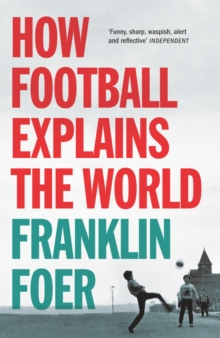 Image for How football explains the world  : an unlikely theory of globalization