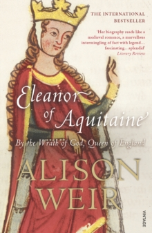 Eleanor of Aquitaine  : by the wrath of God, Queen of England - Weir, Alison