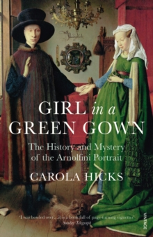 Image for Girl in a green gown  : the history and mystery of the Arnolfini portrait