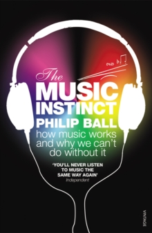 Image for The music instinct  : how music works and why we can't do without it