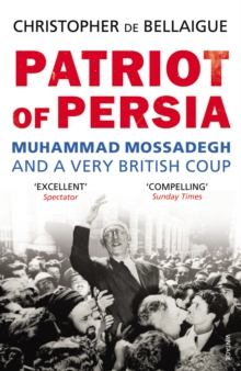 Image for Patriot of Persia  : Muhammad Mossadegh and a very British coup