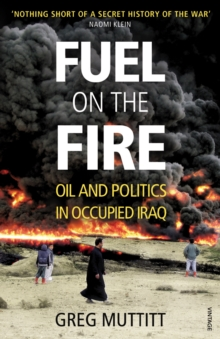Image for Fuel on the fire  : oil and politics in occupied Iraq