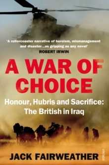 Image for A war of choice  : honour, hubris and sacrifice