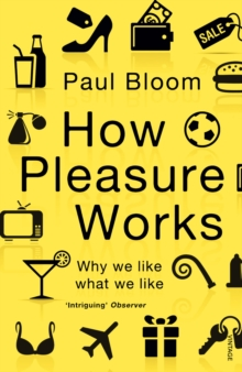 Image for How pleasure works  : why we like what we like