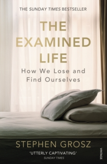 The examined life  : how we lose and find ourselves - Grosz, Stephen