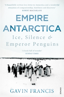 Image for Empire Antarctica  : ice, silence & emperor penguins