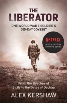 Image for The liberator  : one World War II soldier's 500-day odyssey from the beaches of Sicily to the gates of Dachau