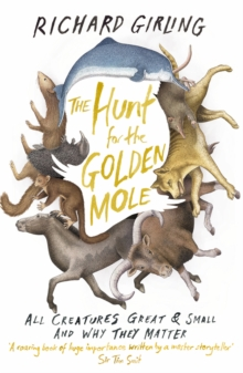 Image for The hunt for the golden mole  : all creatures great and small, and why they matter