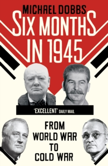 Image for Six months in 1945  : FDR, Stalin, Churchill, and Truman - from World War to Cold War
