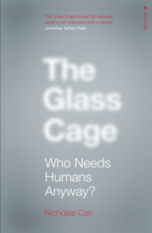 Image for The glass cage  : who needs humans anyway?
