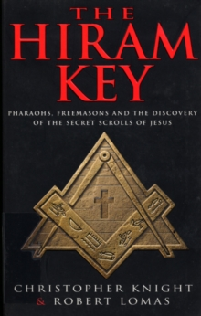 Image for The Hiram key  : pharaohs, Freemasons and the discovery of the secret scrolls of Jesus