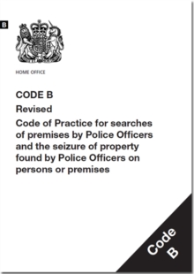 Image for Police and Criminal Evidence Act 1984 : code B: revised code of practice for searches of premises by police officers and the seizure of property found by police officers on persons or premises