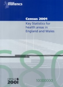 2001 Census Key Stats for Health Areas in England and Wales: Key Statistics For Health Areas in England and Wales.