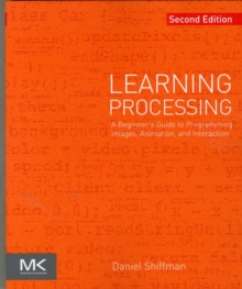 Image for Learning Processing  : a beginner's guide to programming images, animation, and interaction