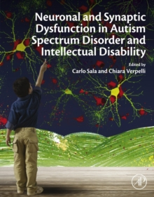Neuronal and Synaptic Dysfunction in Autism Spectrum Disorder and Intellectual Disability - Sala, Carlo