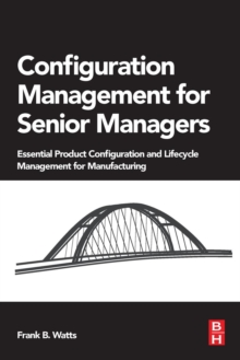 Image for Configuration management for senior managers  : essential product configuration and lifecycle management for manufacturing