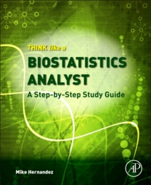 Image for Think like a biostatistics analyst  : a step-by-step study guide