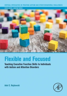 Flexible and focused: teaching executive function skills to individuals with autism and attention disorders - Najdowski, Adel C.