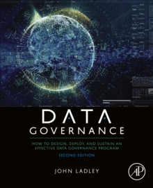 Image for Data governance: how to design, deploy, and sustain an effective data governance program