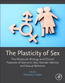 Image for The Plasticity of Sex : The Molecular Biology and Clinical Features of Genomic Sex, Gender Identity and Sexual Behavior